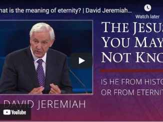 Pastor David Jeremiah - What is the meaning of eternity?