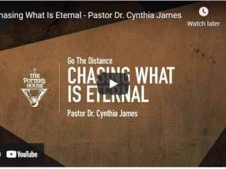 Pastor Dr. Cynthia James Sermon - Chasing What Is Eternal