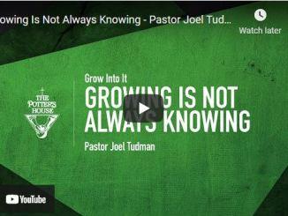 Pastor Joel Tudman Sermon - Growing Is Not Always Knowing