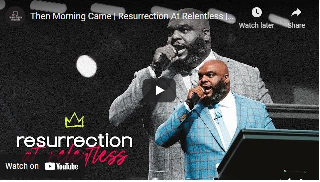 Pastor John Gray - Then Morning Came - Resurrection At Relentless