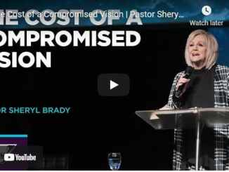 Pastor Sheryl Brady Sermon - The Cost of a Compromised Vision