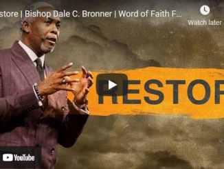 Bishop Dale C. Bronner Sermon - Restore