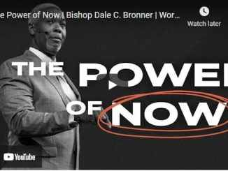 Bishop Dale Bronner Sermon - The Power of Now