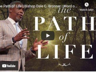 Bishop Dale C Bronner Sermon The Path of Life