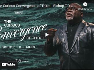 Bishop T.D. Jakes Sermon: The Curious Convergence of Thirst