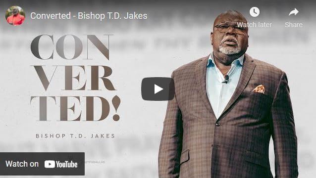 Bishop TD Jakes Sermon - Converted