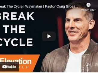Pastor Craig Groeschel Sermons: Break The Cycle