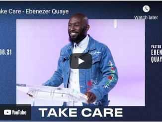 Pastor Ebenezer Quaye Sermon - Take Care