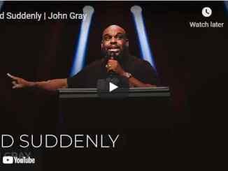 Pastor John Gray Sermon - And Suddenly
