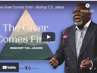 Bishop TD Jakes Sermon: The Giver Comes First
