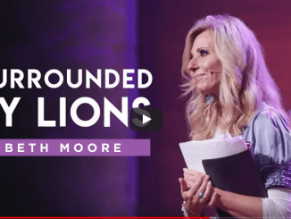 Beth Moore Sermons – Surrounded by Lions – Part 2