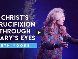Beth Moore Sermons 2021 - Christ's Crucifixion through Mary's Eyes