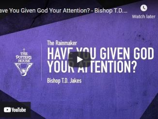 Bishop TD Jakes Sermon: Have You Given God Your Attention?