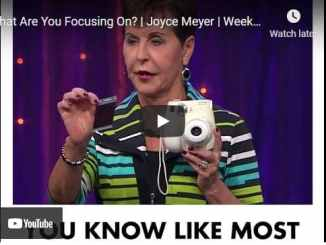 Joyce Meyer Message: What Are You Focusing On?