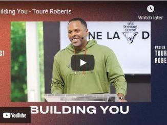 Pastor Touré Roberts Sermon: Building You