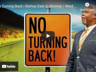 Bishop Dale Bronner Sermon: No Turning Back