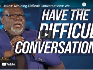Bishop T.D. Jakes: Have The Difficult Conversations