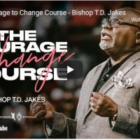 Bishop T.D Jakes Sermon: The Courage to Change Course