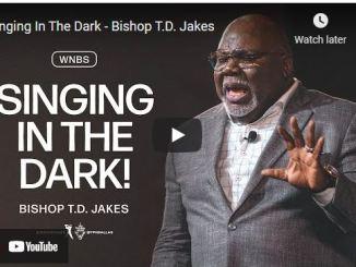 Bishop TD Jakes Sermon: Singing In The Dark