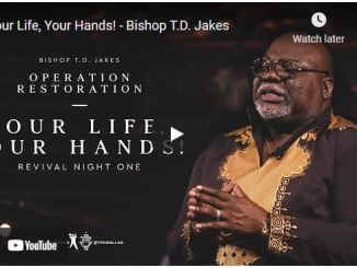 Bishop T.D. Jakes Sermon: Your Life, Your Hands!