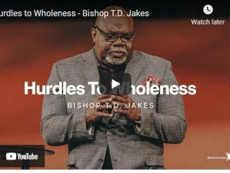 Bishop TD Jakes Sunday Sermon August 15 2021: Hurdles to Wholeness