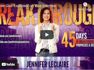 Jennifer Leclaire: When God 'Explodes' on Your Enemies