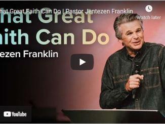Pastor Jentezen Franklin Sermons: What Great Faith Can Do