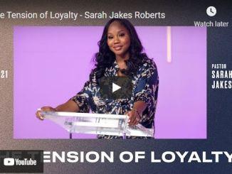Pastor Sarah Jakes Roberts Sermon: The Tension of Loyalty