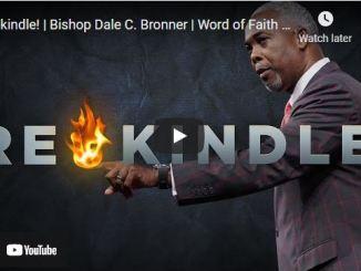 Bishop Dale C. Bronner Sunday Sermon: Rekindle!