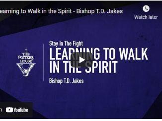 Bishop TD Jakes Sermon: Learning to Walk in the Spirit