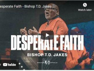 Bishop TD Jakes Sunday Sermon September 19 2021: Desperate Faith