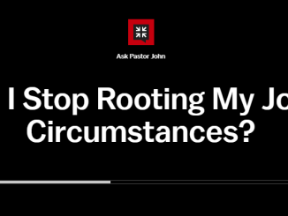 John Piper Sermons How Do I Stop Rooting My Joy in My Circumstances?