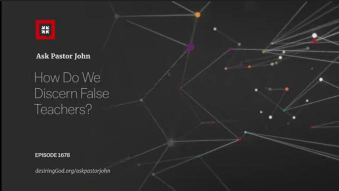 John Piper Sermons - How Do We Discern False Teachers?