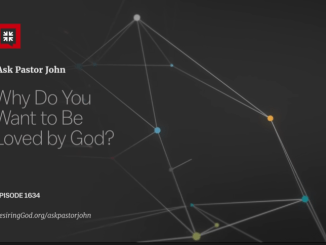 John Piper Sermons - Why Do You Want to Be Loved by God?