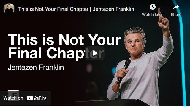 Pastor Jentezen Franklin Sermon: This is Not Your Final Chapter