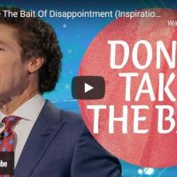 Pastor Joel Osteen: Don't Take The Bait Of Disappointment (Inspiration)