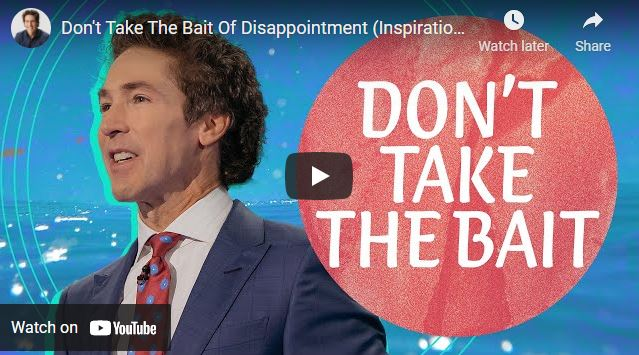 Joel Osteen: Don't Take The Bait Of Disappointment (Inspiration)