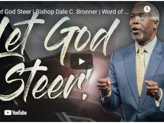 Bishop Dale Bronner Sermon: Let God Steer