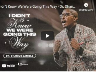 Dr. Dharius Daniels Sermon: I Didn't Know We Were Going This Way