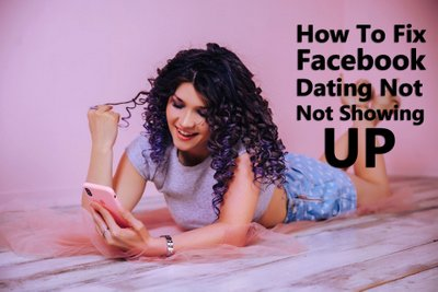 Facebook Dating Not Showing Up - Easy Fix | 2021 Updated!