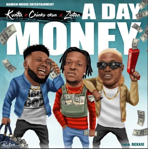Kunta ft. Chinko Ekun x Zlatan Ibile - A Day Money Mp3