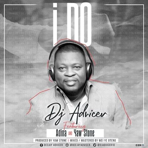 DJ Advicer ft. Adina & Yaw Stone - I Do Mp3 Audio