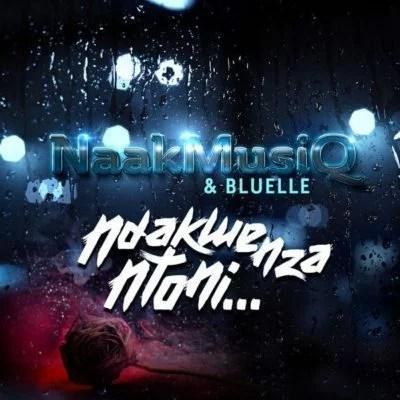 NaakMusiQ ft. Bluelle - Ndakwenza Ntoni Mp3 Audio