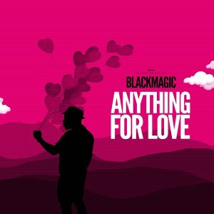 Blackmagic - Anything For Love Mp3 Audio