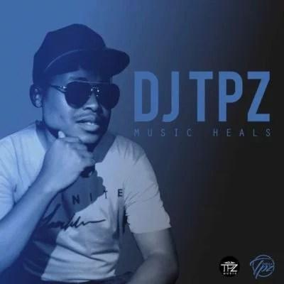 DJ Tpz - Music Heals (Full Album) EP Zip Mp3 Free Download