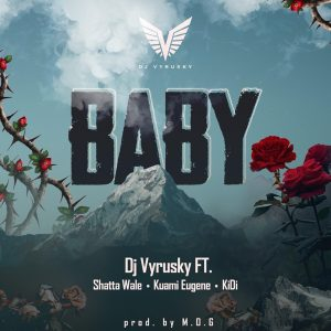 DJ Vyrusky ft. Shatta Wale, Kuami Eugene & KiDi - Baby Mp3 Audio