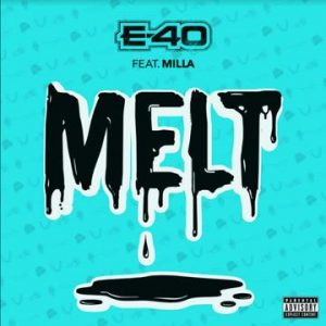 E-40 - Melt Ft. Milla Mp3 Audio