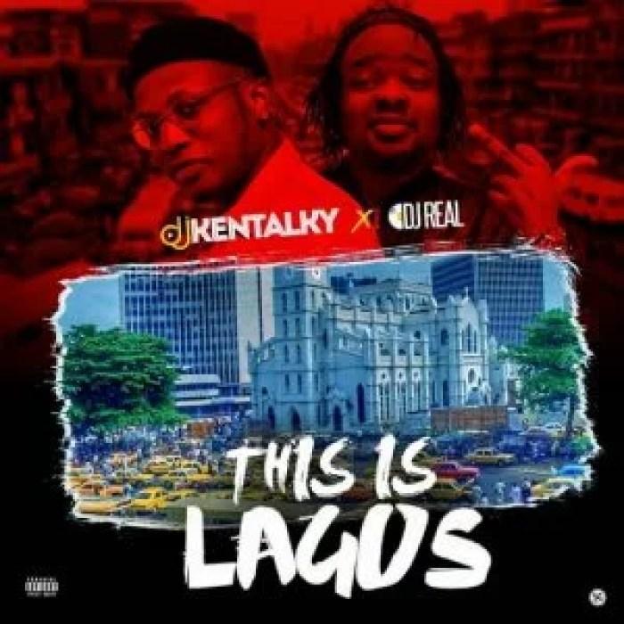 DJ Kentalky & DJ Real - This Is Lagos Mix (Mixtape) Mp3 Audio Download