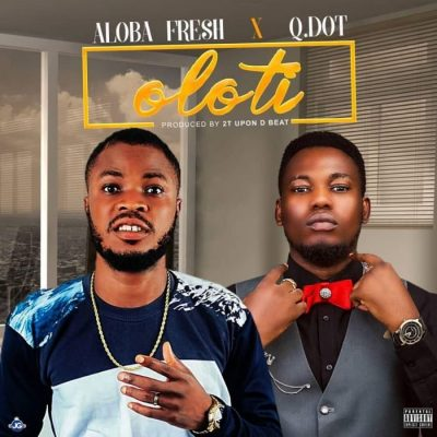 Aloba Fresh Ft. Qdot - Oloti (Drunker) Mp3 Audio Download