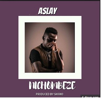 Aslay - Nichombeze (Prod. Shirko) Mp3 Audio Download
